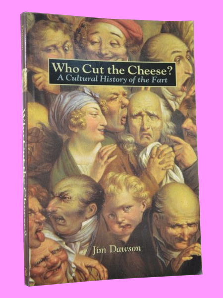 WHO CUT THE CHEESE? A cultural history of the fart